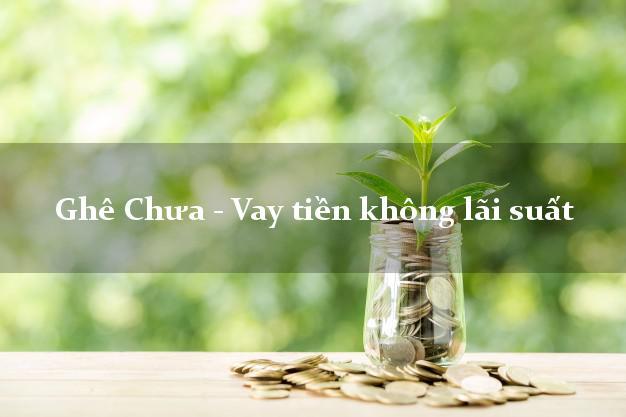 Ghê Chưa - Vay tiền không lãi suất