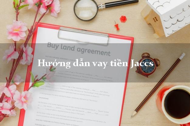 Hướng dẫn vay tiền Jaccs