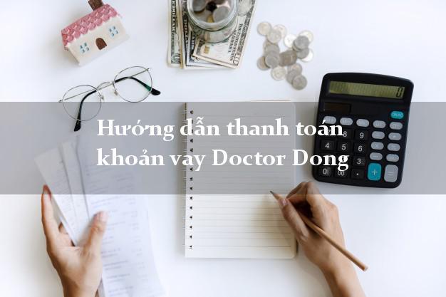 Hướng dẫn thanh toán khoản vay Doctor Dong đơn giản nhất