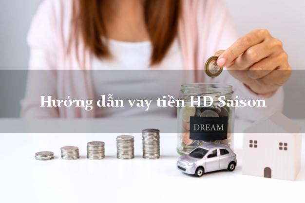 Hướng dẫn vay tiền HD Saison xét duyệt dễ dàng