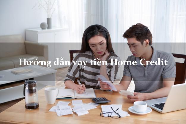Hướng dẫn vay tiền Home Credit thủ tục đơn giản