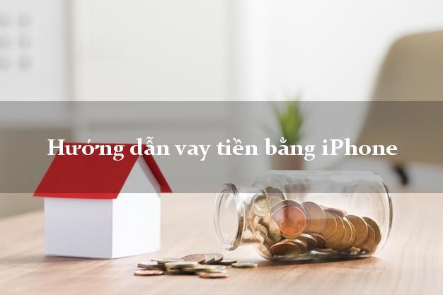 Hướng dẫn vay tiền bằng iPhone đơn giản