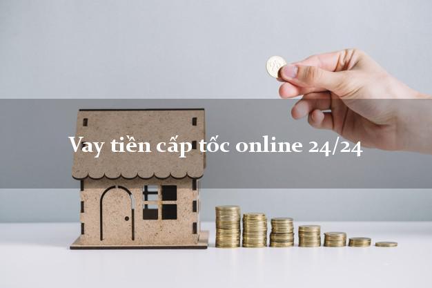 Vay tiền cấp tốc online 24/24