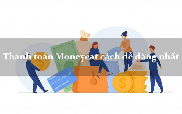 Thanh toán Moneycat cách dễ dàng nhất