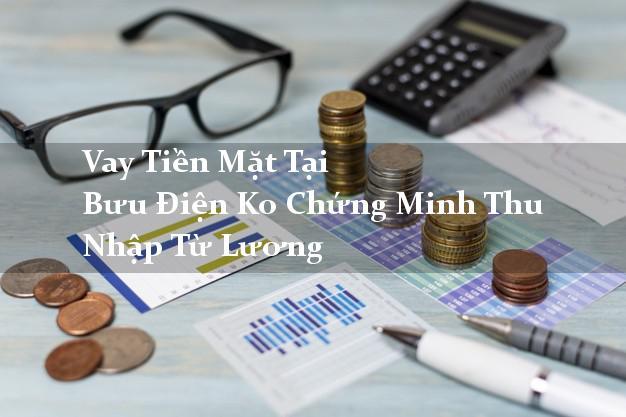 Vay Tiền Mặt Tại Bưu Điện Ko Chứng Minh Thu Nhập Từ Lương