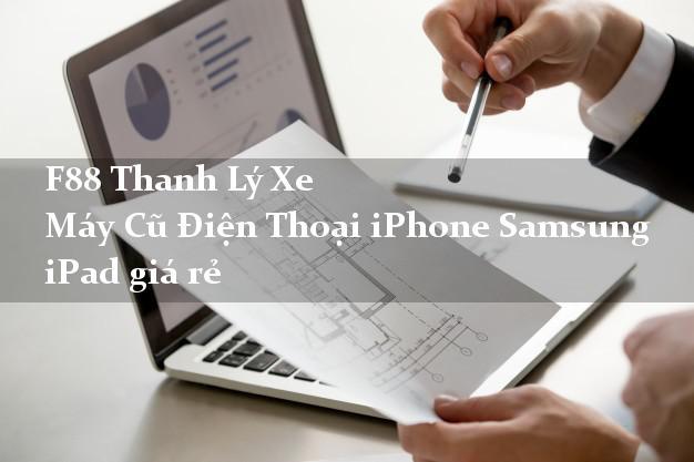 F88 Thanh Lý Xe Máy Cũ Điện Thoại iPhone Samsung iPad giá rẻ