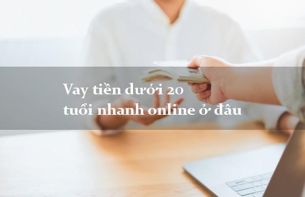 Vay tiền dưới 20 tuổi nhanh online ở đâu không cần giấy tờ