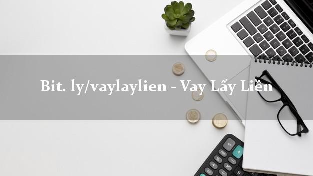 bit. ly/vaylaylien - Vay Lấy Liền duyệt tự động 24h