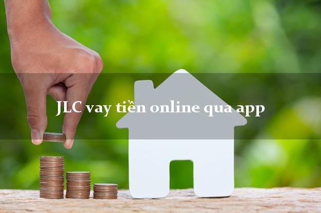 JLC vay tiền online qua app cấp tốc 24 giờ
