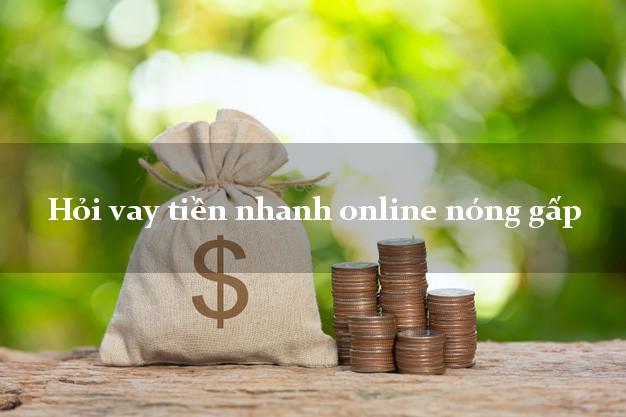 Hỏi vay tiền nhanh online nóng gấp cấp tốc 24 giờ