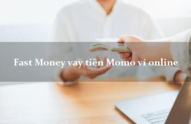 Fast Money vay tiền Momo ví online bằng CMND/CCCD