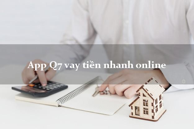 App Q7 vay tiền nhanh online uy tín đơn giản