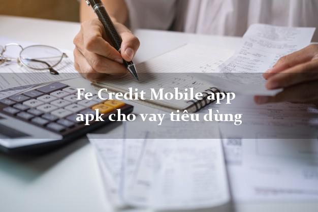 Fe Credit Mobile app apk cho vay tiêu dùng bằng chứng minh thư