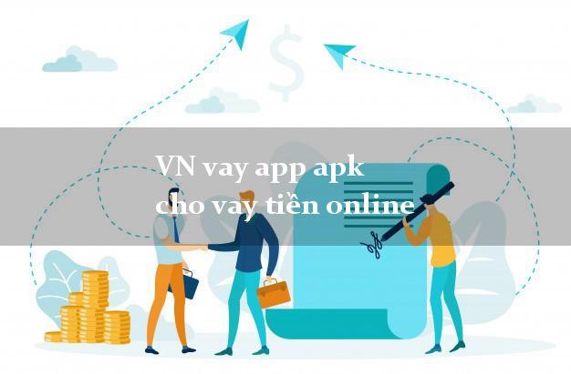 VN vay app apk cho vay tiền online không chứng minh thu nhập