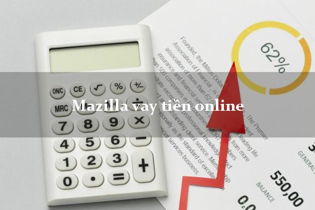 Mazilla vay tiền online k cần thế chấp