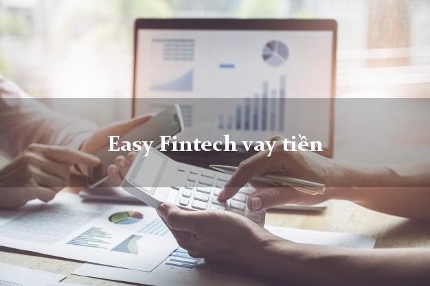 Easy Fintech vay tiền trả góp không cần thế chấp