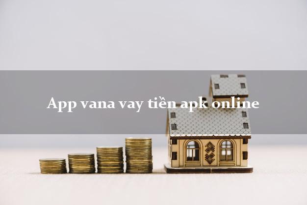 App vana vay tiền apk online nợ xấu vẫn vay được