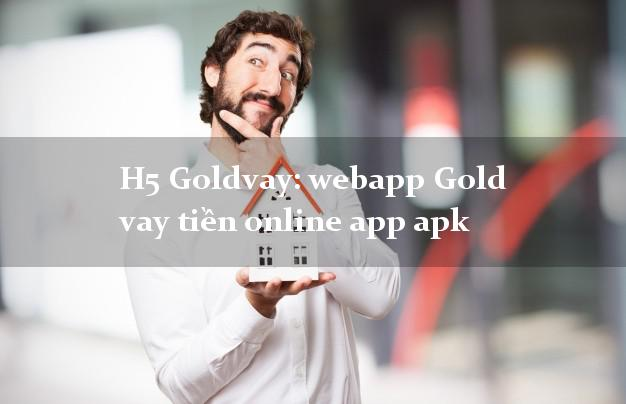 H5 Goldvay: webapp Gold vay tiền online app apk không thế chấp