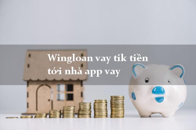 Wingloan vay tik tiền tới nhà app vay hỗ trợ nợ xấu
