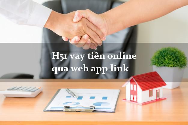 H51 vay tiền online qua web app link giải ngân ngay apk